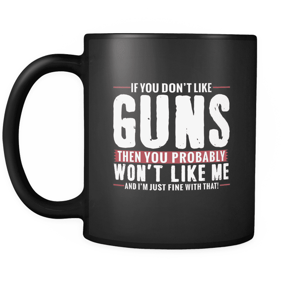 Coffee Mug (Black) - If Don't Like GUNS You Won't Like Me!