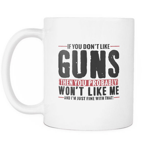 Coffee Mug (White) - If Don't Like GUNS You Won't Like Me!