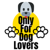 Only For Dog Lovers