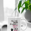 "Cat Coffee Mug -Funny Cat Lovers Gift For Women Or Men - ""All You Need Is Love And A Cat Or 2 Or 3"""