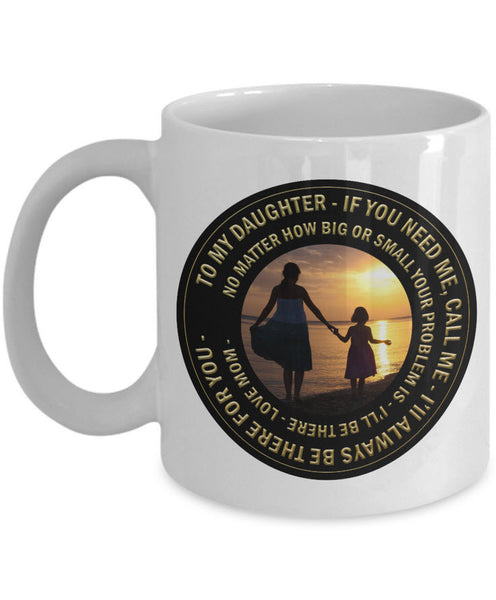 "Daughter Coffee Mug - Gift For Daughter From Mom - Coffee Mug For Women - ""To My Daughter If You Need Me Call Me"""