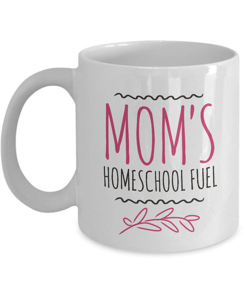 "Homeschool Coffee Mug - Homeschooling Gift Idea For Moms - ""Mom's Homeschool Fuel"""