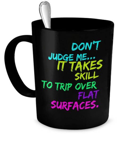"Adult Humor Coffee Mug - Funny Coffee Mug For Women Or Men - ""Don't Judge Me It Takes Skill"""