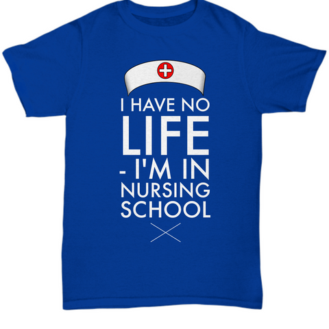 Nursing School T Shirt - Funny Student Nurse Gift For Men Or Women -