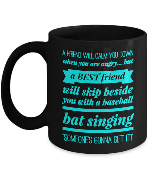 "Best Friend Coffee Mug - Friend Gift Idea For Men Or Women - ""A Friend Will Calm You Down"""