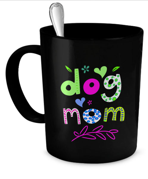 "Dog Coffee Mug - Dog Lover Gift For Women - ""Dog Mom"""
