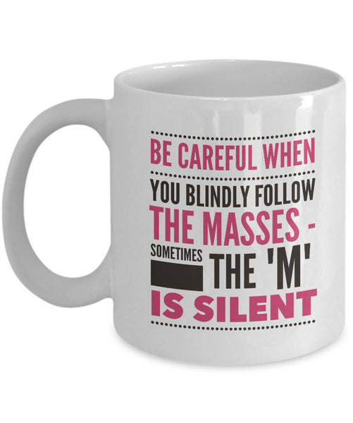"Adult Humor Coffee Mug - Funny Sayings Gift Idea - ""Be Careful When You Blindly Follow The Masses"""
