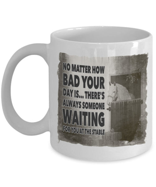 "Horse Coffee Mug - Horse Lovers Gift Idea - ""No Matter How Bad Your Day Is"""