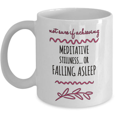 Meditation Coffee Mug - Funny Meditation Lover Gift -