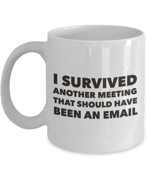 "Office Coffee Mug - Funny Job Or Work Mug - Gift For Coworker - ""I Survived Another Meeting"""