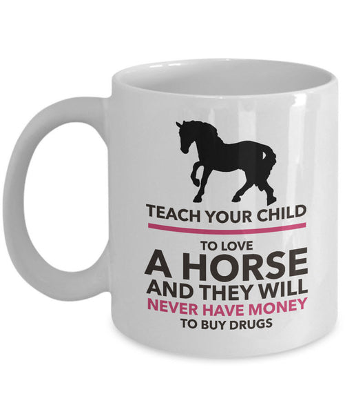 "Horse Coffee Mug - Horse Lovers Gift Idea - ""Teach Your Child To Love A Horse"""
