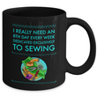 "Sewing Coffee Mug - Funny Sewing Lovers Gift For Women - Quilter Mug - ""I Really Need An 8th Day"""