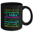"Dog Coffee Mug - Funny Dog Lovers Gift For Dog Owners - Funny Coffee Mug - ""I Named My Dog 5 Miles"""