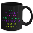 "Adult Humor Coffee Mug - Funny Coffee Mug For Women Or Men - ""Why Is Monday So Far From Friday"""
