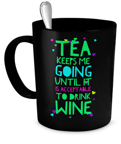 "Wine Tea Mug - Funny Wine Lovers Or Horse Lovers Gift - Wine Mugs For Women - ""Tea Keeps Me Going"""