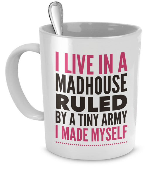 "Mom Coffee Mug - Funny Gift For Moms - Coffee Lovers Mug For Women - ""I Live In A Madhouse"""
