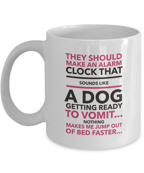 "Dog Coffee Mug - Funny Dog Lovers Gift - ""They Should Make An Alarm Clock That Sounds Like..."""