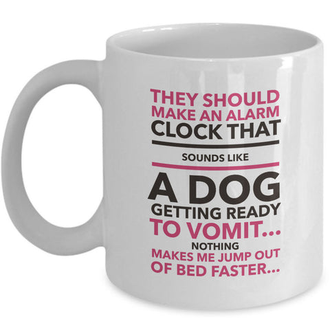 Dog Coffee Mug - Funny Dog Lovers Gift -