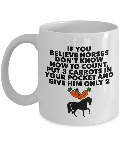 "Horse Coffee Mug - Funny Horse Lovers Gift - Cowgirl Gift - ""If You Believe Horses Don't Know"""