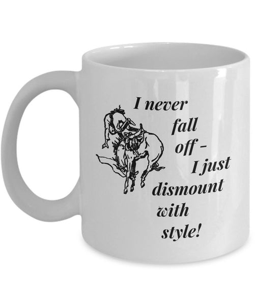 "Horse Coffee Mug - Funny Horse Lovers Gift - Cowgirl Gift Idea - ""I Never Fall Off"""