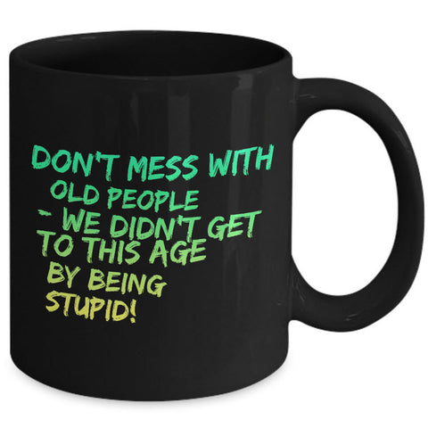 Seniors Coffee Mug - Funny Grandparents Gift - Grandma Or Grandpa Mug -