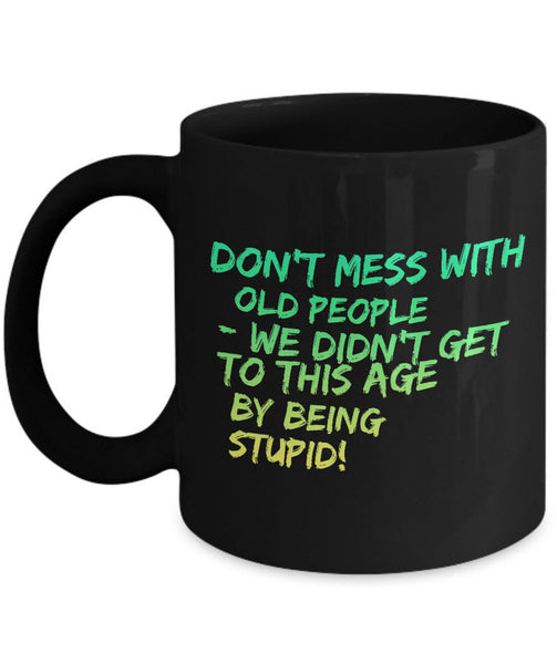 "Seniors Coffee Mug - Funny Grandparents Gift - Grandma Or Grandpa Mug -""Don't Mess With Old People"""