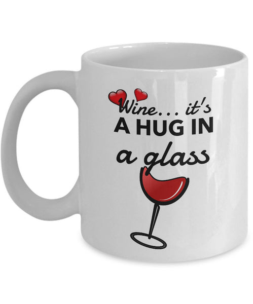 "Wine Lover Coffee Mug - Funny Wine Lovers Gift - Wine Mugs For Women - ""Wine Is A Hug In A Glass"""