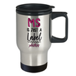 "MS Travel Mug - MS Awareness Products - MS Gear - MS Accessories - ""MS Is Just A Label"""