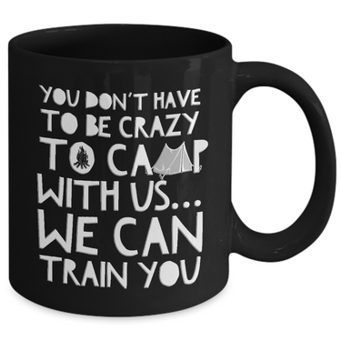 Funny Camping Mug - Novelty Black Camping Mug - Camping Themed Coffee Mug - Campfire Coffee Mug - Fun Mugs About Camping - Campfire Ceramic Mug -You Don't Have To Be Crazy