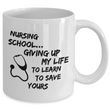 "Nursing School Coffee Mug - Funny Student Nurse Gift - ""Nursing School Giving Up My Life"""