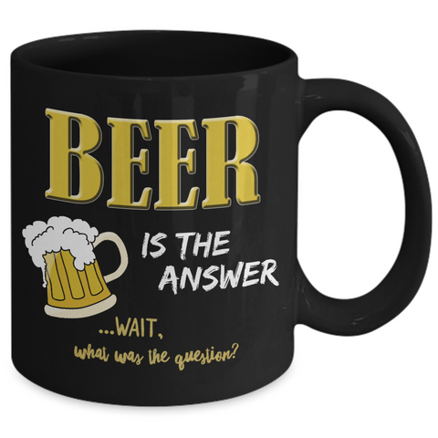 Beer Coffee Mug - Funny Beer Lovers Gift - Beer Drinker Mug - Birthday Gift For Dads - Funny Fathers Day Gift Idea - Beer Is The Answer