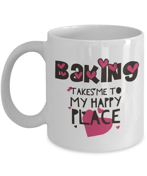 "Baking Coffee Mug - Baker Gift Idea - ""Baking Takes Me To My Happy Place"""