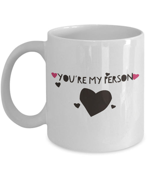"Best Friend Coffee Mug - Friend Gift Idea For Men Or Women - ""You're My Person"""