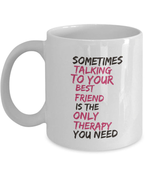 "Best Friend Coffee Mug - Friend Gift Idea For Men Or Women - ""Sometimes Talking To Your Best Friend"""