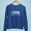 Quilting Sweatshirt - Funny Gift For Quilters - Gift For Mom/Grandma - I Turn Coffee Into Quilts
