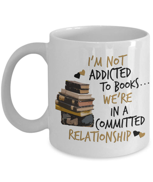 "Reading Coffee Mug - Book Lovers Gift For Readers - Reading Gift Mug - ""I'm Not Addicted To Books"""