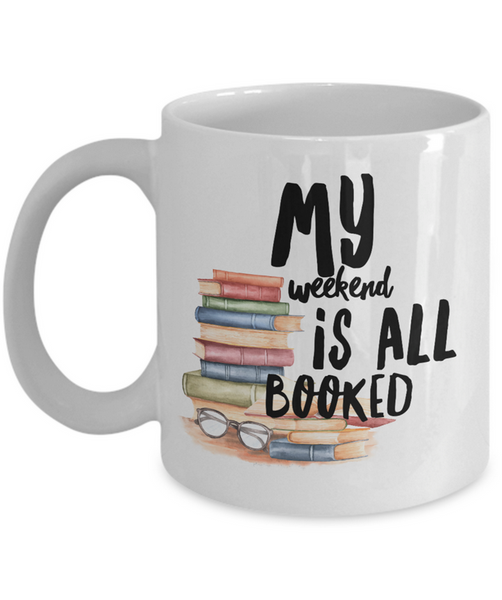 Funny Book Mug - Reading Mug - Book Lovers Gift - Librarian Gift - My Weekend Is All Booked