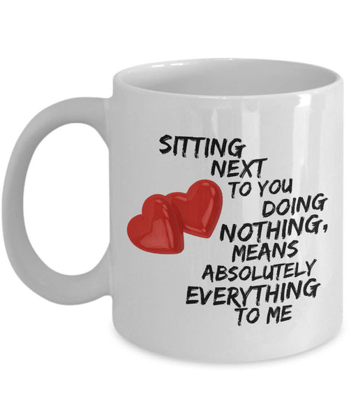"Valentines Day Or Anniversary Coffee Mug - Love Quote Mug - Anniversary Gift Idea For Women Or Men -""Sitting Next To You Doing Nothing"""