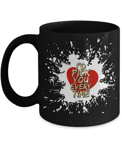 "Valentines Day Or Anniversary Coffee Mug - Love Quote Mug - Anniversary Gift -""I'd Pick You"""