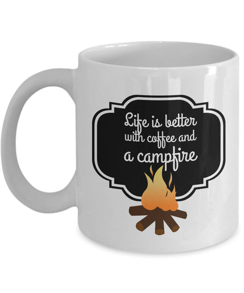 "Camping Coffee Mug - Ceramic Gift Mug For Campers - ""Life Is Better With Coffee And A Campfire"""