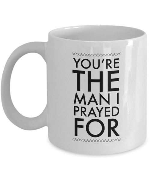 "Christian Coffee Mug - Valentines Day Or Anniversary Gift Idea For Men -""You're The Man I Prayed For"""