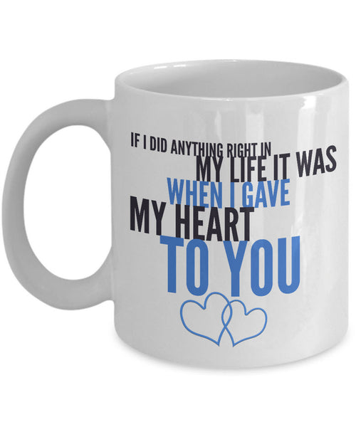 "Valentines Day Or Anniversary Coffee Mug - Love Mug - Anniversary Gift -""If I Did Anything Right"""