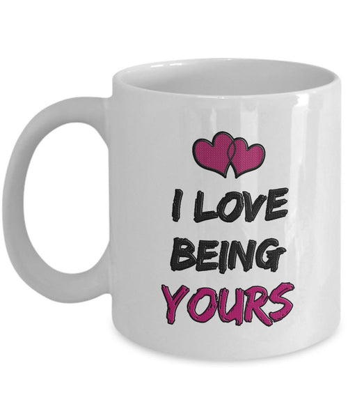 "Valentines Day Or Anniversary Coffee Mug - Love Mug - Anniversary Gift Idea - ""I Love Being Yours"""