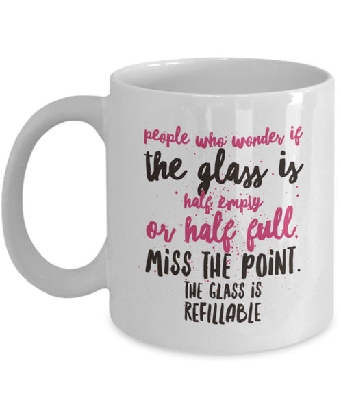 "Adult Humor Coffee Mug - Funny Coffee Mug For Women Or Men - ""People Who Wonder If The Glass Is Half Empty"""
