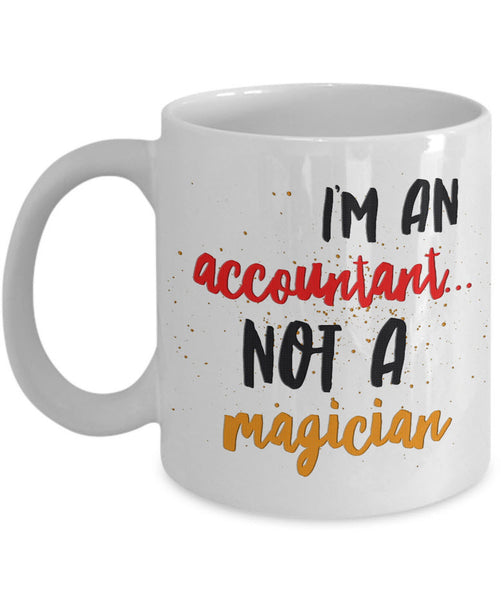 "Accountant Coffee Mug - Funny Accounting Gift - ""I'm An Accountant Not A Magician"""