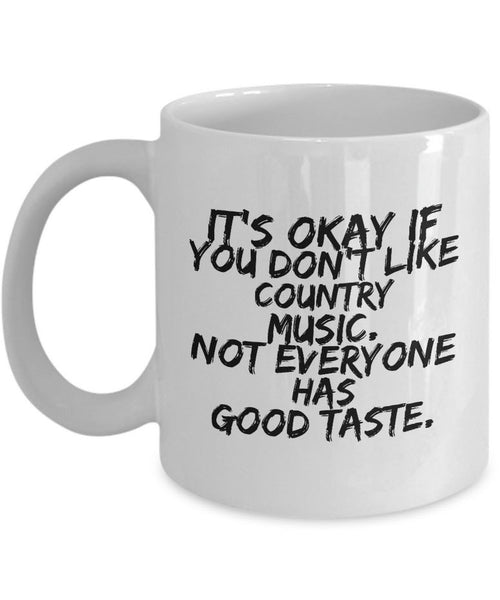 "Country Music Mug - Funny Country Music Lovers Gift - ""It's Okay If You Don't Like Country Music"""