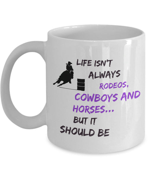 "Cowgirl Coffee Mug - Unique And Funny Gift For Horse Lovers - ""Life Isn't Always Rodeos, Cowboys And Horses"""