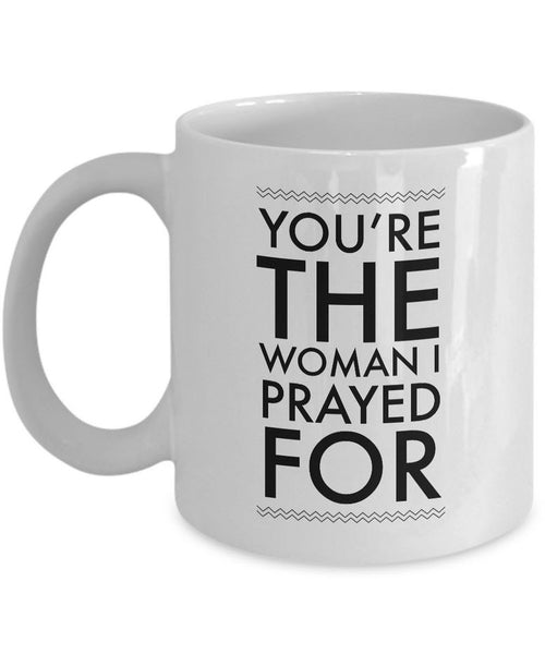 "Christian Coffee Mug - Valentines Day / Anniversary Gift For Women -""You're The Woman I Prayed For"""
