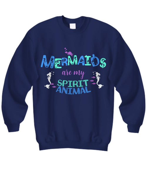 "Mermaid Sweatshirt For Women - Mermaid Gift For Mermaid Lovers - ""Mermaids Are My Spirit Animal"""