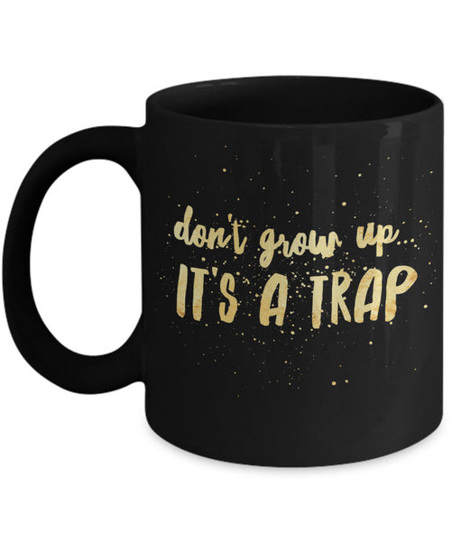"Adult Humor Coffee Mug - Funny Coffee Mug For Women Or Men - ""Don't Grow Up It's A Trap"""